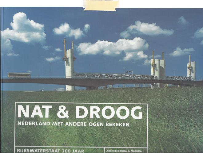 Nat & Droog - Nederland met andere ogen bekeken - Rijkswaterstaat 200 jaar